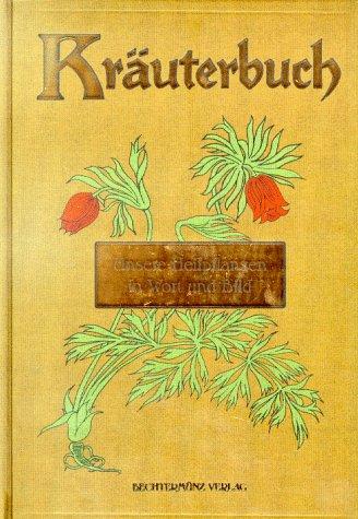 Kräuterbuch. Unsere Heilpflanzen in Wort und Bild