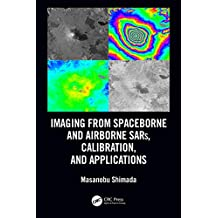 Imaging from Spaceborne and Airborne SARs, Calibration, and Applications (SAR Remote Sensing) (English Edition)