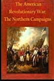 The American Revolutionary War: The Northern Campaigns