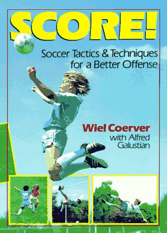 Score!: Soccer Tactics and Techniques for a Better Offense