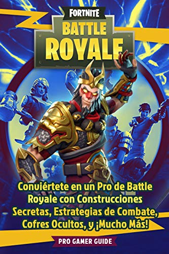 Fortnite: Battle Royale: Conviértete en un Pro de Battle Royale con Construcciones Secretas, Estrategias de Combate, Cofres Ocultos, y ¡Mucho Más! ( Fortnite Libro en Español)