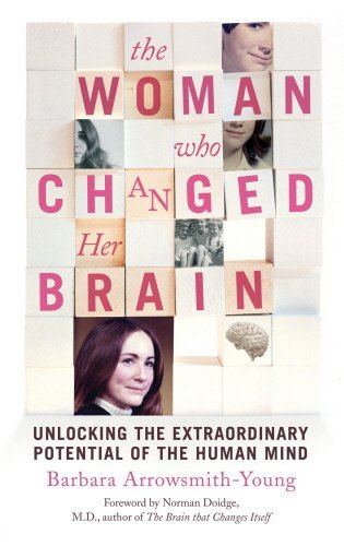 The Woman who Changed Her Brain: Unlocking the Extraordinary Potential of the Human Mind by Barbara Arrowsmith-Young (2012-05-24)
