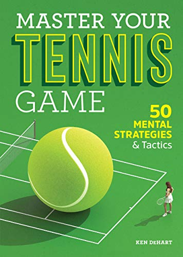 Master Your Tennis Game: 50 Mental Strategies and Tactics (English ...