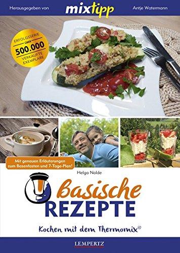 mixtipp Basische Rezepte: Kochen mit dem Thermomix: Kochen mit dem Thermomix® - Fünf-sterne-küchenmaschine