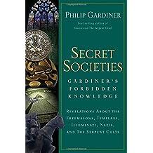 Secret Societies: Gardiner's Forbidden Knowledge: Revelations about the Freemasons, Templars, Illuminati, Nazis, and the Serpent Cults: Gardiner's Forbidden ... Illuminati, Nazis and the Serpent Cults