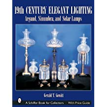 19TH CENTURY ELEGANT LIGHTING: Argand, Sinumbra and Solar Lamps (Schiffer Book for Collectors)