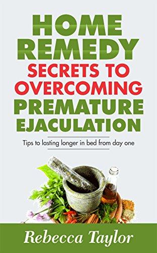 Premature Ejaculation Home Remedy Secrets To Overcome Pe: Tips To Lasting Longer In Bed por Rebecca Taylor epub