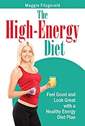 The High-Energy Diet: Feel Good and Look Great with a Healthy Energy Diet Plan (English Edition)