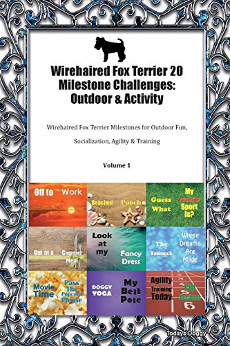 Wirehaired Fox Terrier 20 Milestone Challenges: Outdoor & Activity Wirehaired Fox Terrier Milestones for Outdoor Fun, Socialization, Agility & Training Volume 1