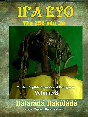 IFA EYO: The 256 Odu Ifa: Volume 2 por Ifatarada Ifakolade
