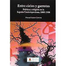 Entre cirios y garrotes. Política y religión en la España contemporánea, 1808-19 (Historia)