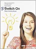 Switch on. Basic activity book. Per la Scuola media. Con espansione online: 1