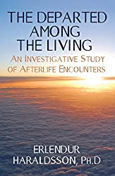 The Departed Among the Living: An Investigative Study of Afterlife Encounters (English Edition)
