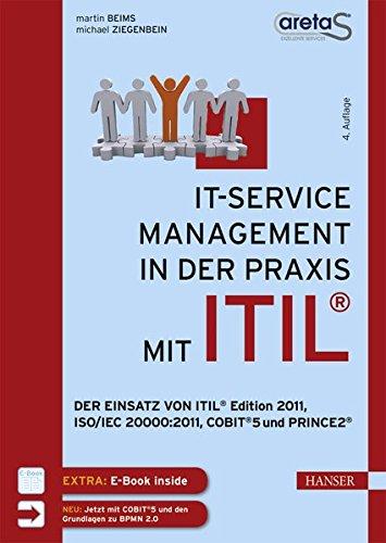 IT-Service-Management in der Praxis mit ITIL: Der Einsatz von ITIL Edition 2011, ISO/IEC 20000:2011, COBIT 5 und PRINCE2
