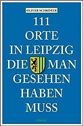 111 Orte in Leipzig, die man gesehen haben muss: Reiseführer