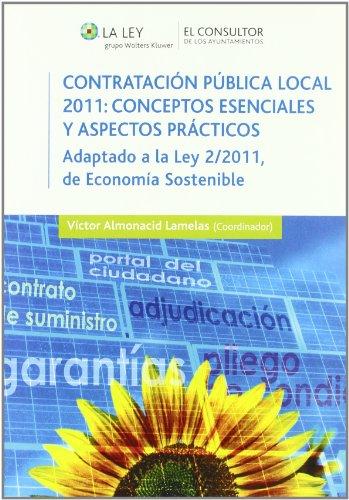 Contratación pública local 2011: conceptos esenciales y aspectos prácticos: Adaptado a la Ley 2/2011, de Economía Sostenible