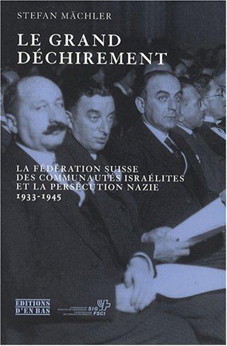 Le grand déchirement : La Fédération suisse des communautés israélites et la persécution nazie, 1933-1945