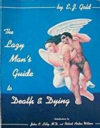 Lazy Man's Guide to Death and Dying by E. J. Gold (1983-06-30)