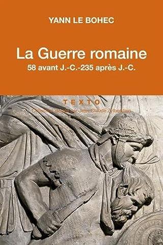 Guerre Des Anciens - La Guerre romaine. 58 avant J.-C.-235 après