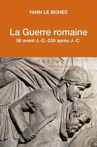 La Guerre romaine. 58 avant J.-C.-235 aprs J.-C.