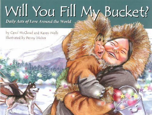 Will You Fill My Bucket? Daily Acts of Love Around the World by Carol McCloud, Karen Wells (2012) Paperback