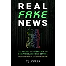 Real Fake News: Techniques of Propaganda and Deception-based Mind Control, from Ancient Babylon to Internet Algorithms