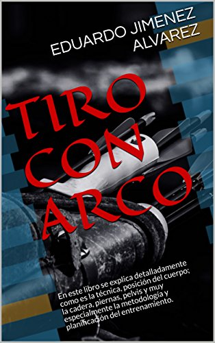 TIRO CON ARCO: En este libro se explica detalladamente como es la técnica, posición