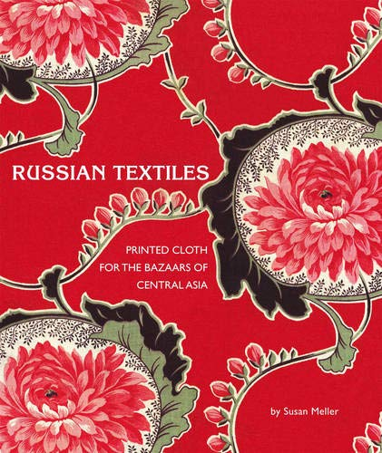 Russian Textiles: Printed Cloth for the Bazaars of Central A: Printed Cloth for the Bazaars of Central Asia por Susan Meller
