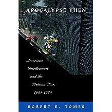 Apocalypse Then: American Intellectuals and the Vietnam War, 1954-1975