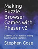 Making Puzzle Browser Games with Phaser v2: A Starter Kit for Jigsaw & Sliding Puzzle Gaming Mechanics (Making Browser Games with Phaser v2, Band 8)