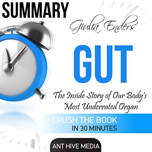 Summary of Giulia Enders' Gut: The Inside Story of Our Body's Most Underrated Organ