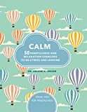 Calm: 50 mindfulness exercises to de-stress wherever you are (Visual Guides for Mindfulness)