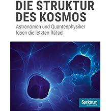 Die Struktur des Kosmos: Astronomen und Quantenphysiker lösen die letzten Rätsel (Spektrum Spezial - Physik, Mathematik, Technik)