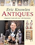 Eric Knowles Antiques: A Beginner's Guide with Over 1, 400 Illustrations