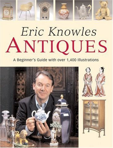Eric Knowles Antiques: A Beginner's Guide with Over 1, 400 Illustrations por Eric Knowles