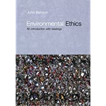 Environmental Ethics: An Introduction with Readings (Philosophy and the Human Situation): Written by John Benson, 2000 Edition, Publisher: Routledge [Paperback]