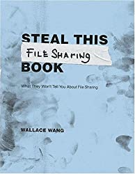 Steal This File Sharing Book: What They Won't Tell You About File Sharing by Wallace Wang (2004-10-25)