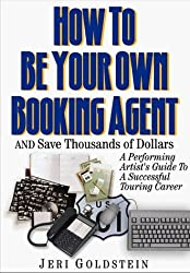 How to Be Your Own Booking Agent & Save Thousands of Dollars: A Performing Artist's Guide to a Successful Touring Career by Jeri Goldstein (1998-07-30)