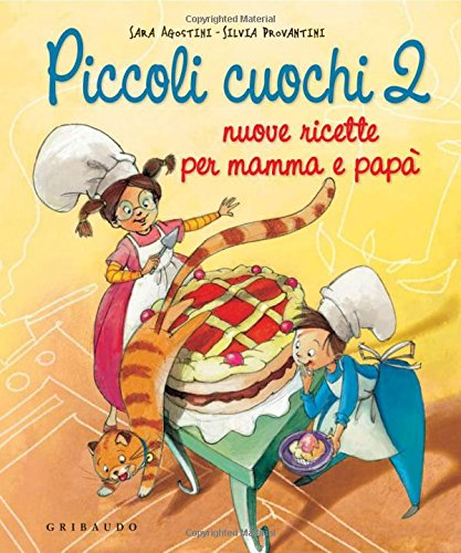 Piccoli cuochi 2. Nuove ricette per mamma e papà. Ediz. illustrata por Sara Agostini
