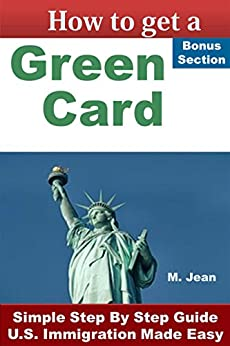How to Get a Green Card: Simple Step By Step Guide: U.S. Immigration Made Easy Descargar PDF Gratis