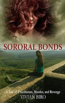Sororal Bonds: A Tale of Prostitution, Murder, and Revenge by [Biro, Vivian]