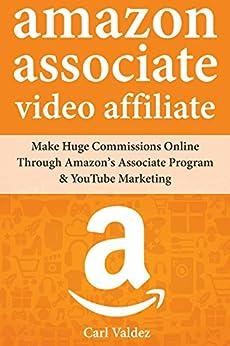 Amazon Associates Video Affiliate: Make Huge Commissions Online Through Amazon's Associate Program & YouTube Marketing (English Edition) de [Valdez, Carl]