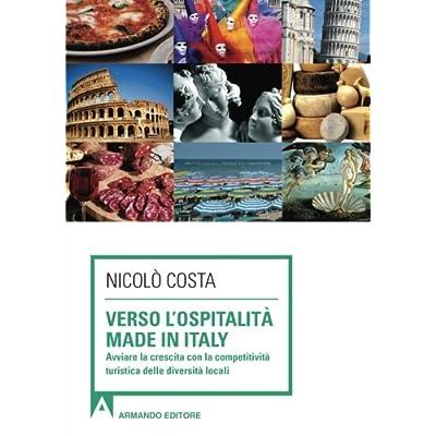 Verso L'ospitalità Made In Italy. Avviare La Crescita Con La Competitività Turistica Delle Diverse Località