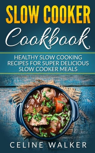 slow-cooker-cookbook-healthy-slow-cooking-recipes-for-super-delicious-slow-cooker-meals