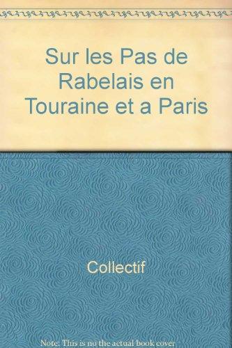 Sur les pas de Rabelais en Touraine et à Paris