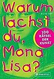 Warum lachst du, Mona Lisa?: 100 Rätsel der Kunst