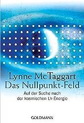 Das Nullpunkt-Feld: Auf der Suche nach der kosmischen Ur-Energie
