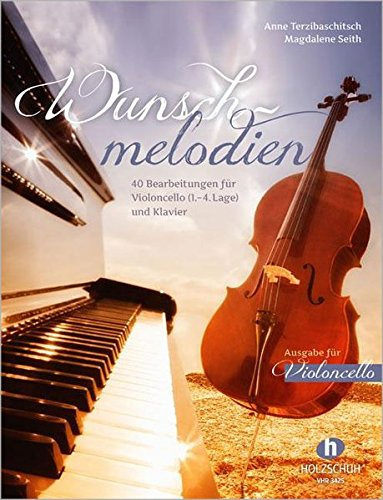 Wunschmelodien: 40 Bearbeitungen für Violoncello (1. - 4. Lage) und Klavier. Ausgabe für Violoncello