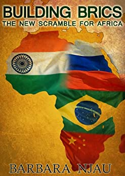 Building BRICs: The New Scramble For Africa by [Njau, Barbara]
