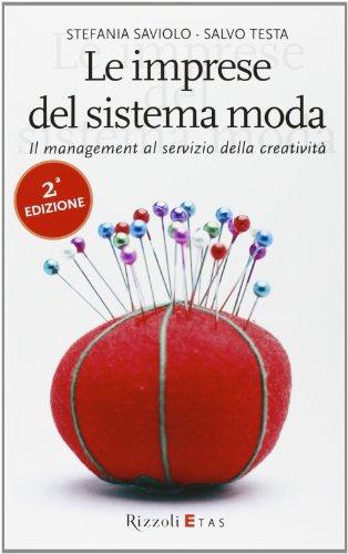 Le imprese del sistema moda. Il management al servizio della creatività por Stefania Saviolo